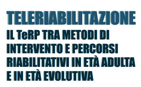 TELERIABILITAZIONE, il TeRP tra metodi di intervento e percorsi riabilitativi in età adulta e in età evolutiva