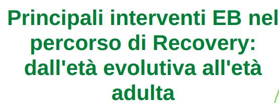 """""""Principali interventi EB nel percorso di Recovery: dall'età evolutiva all'età adulta"""""""